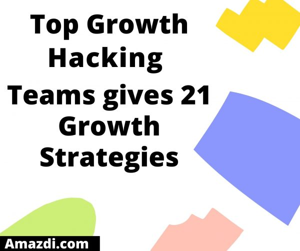 Top Growth Hacking Teams gives 21 Growth Strategies